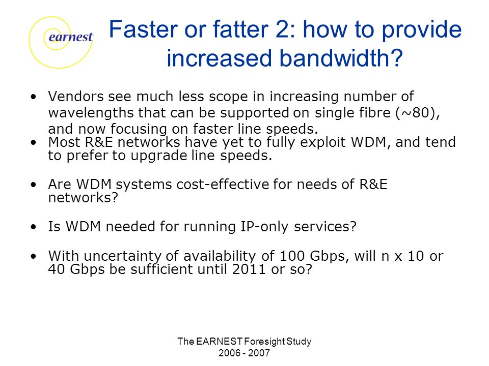 The EARNEST Foresight Study 2006 - 2007 Faster or fatter 2: how to provide increased bandwidth.