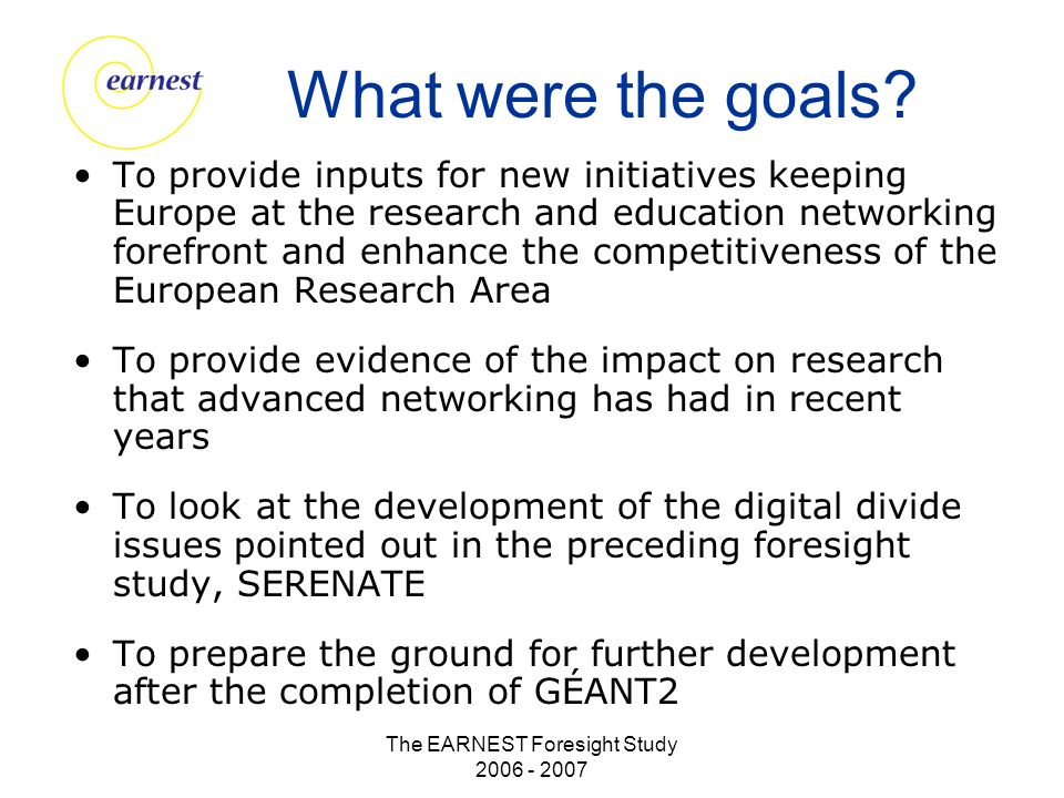 The EARNEST Foresight Study 2006 - 2007 What were the goals.