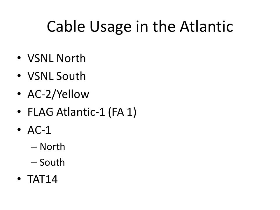 Cable Usage in the Atlantic VSNL North VSNL South AC-2/Yellow FLAG Atlantic-1 (FA 1) AC-1 – North – South TAT14
