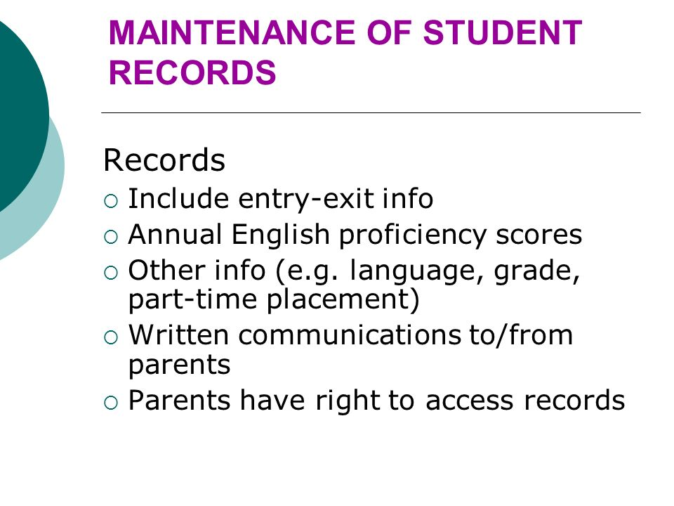 MAINTENANCE OF STUDENT RECORDS Records Include entry-exit info Annual English proficiency scores Other info (e.g.