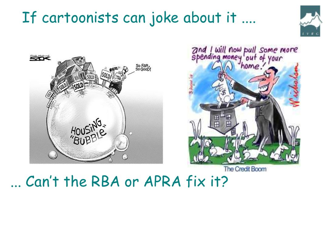 ... Cant the RBA or APRA fix it If cartoonists can joke about it....
