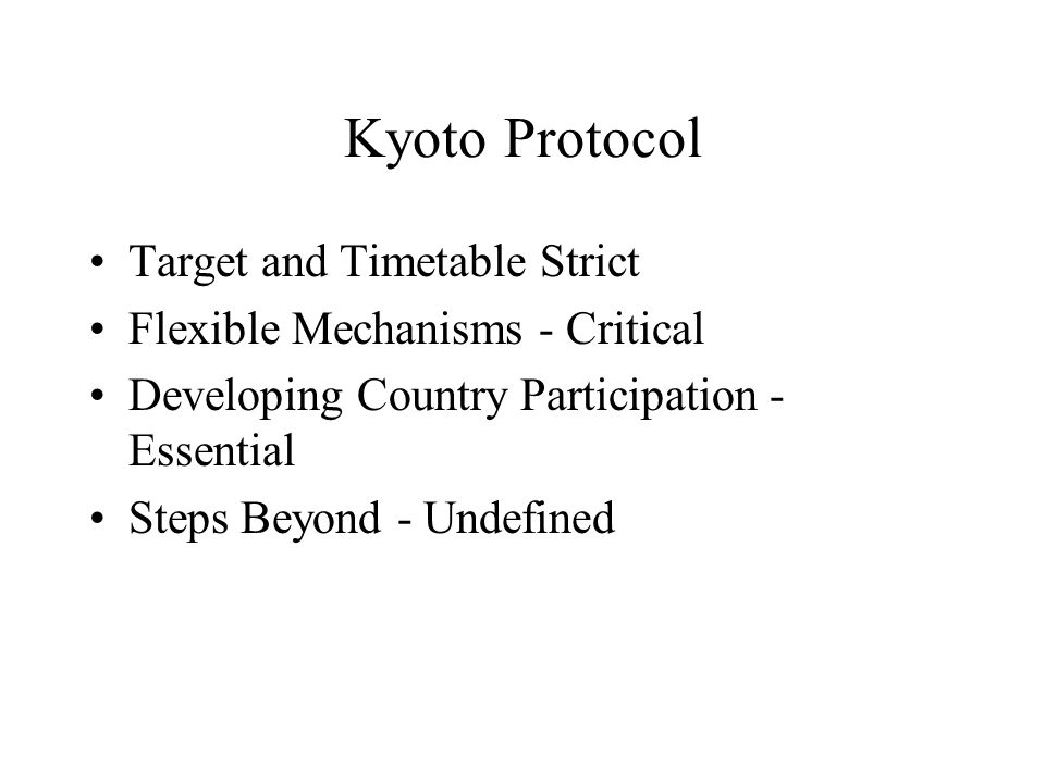 Kyoto Protocol Target and Timetable Strict Flexible Mechanisms - Critical Developing Country Participation - Essential Steps Beyond - Undefined