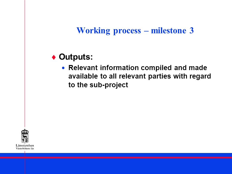 Working process – milestone 3 Outputs: Relevant information compiled and made available to all relevant parties with regard to the sub-project