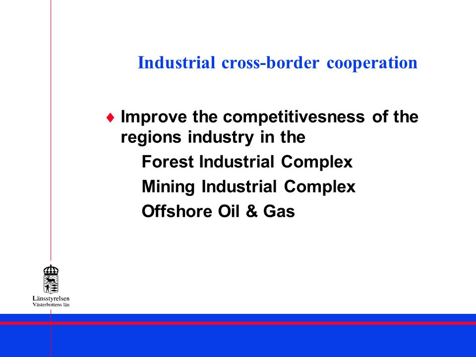 Industrial cross-border cooperation Improve the competitivesness of the regions industry in the Forest Industrial Complex Mining Industrial Complex Offshore Oil & Gas