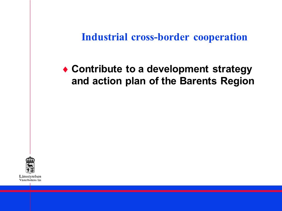 Industrial cross-border cooperation Contribute to a development strategy and action plan of the Barents Region