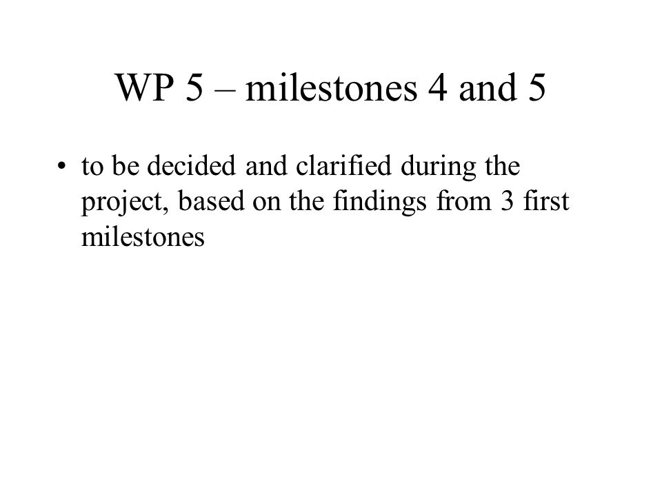 to be decided and clarified during the project, based on the findings from 3 first milestones WP 5 – milestones 4 and 5
