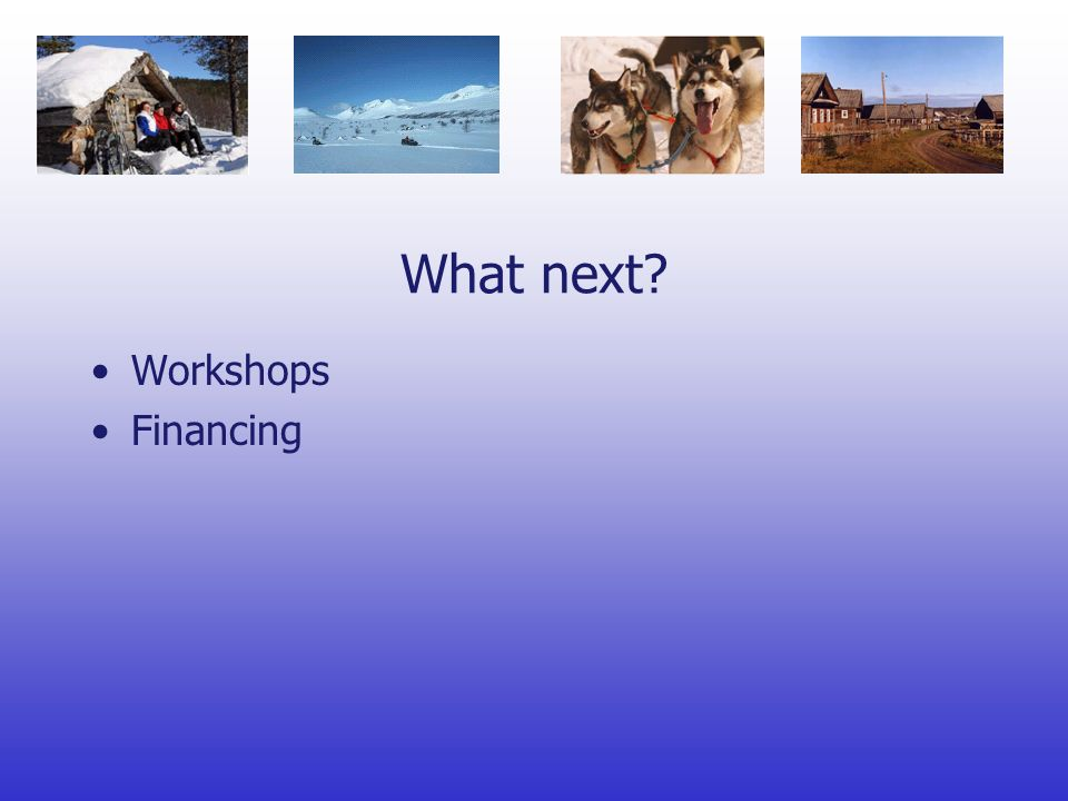 What next Workshops Financing
