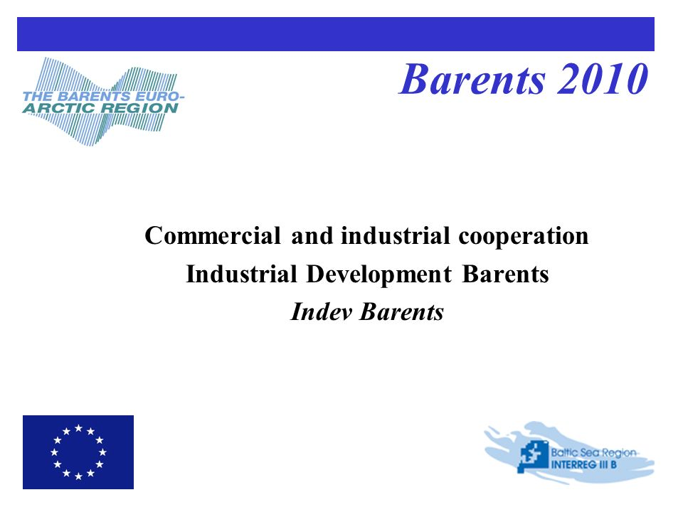 Barents 2010 Commercial and industrial cooperation Industrial Development Barents Indev Barents