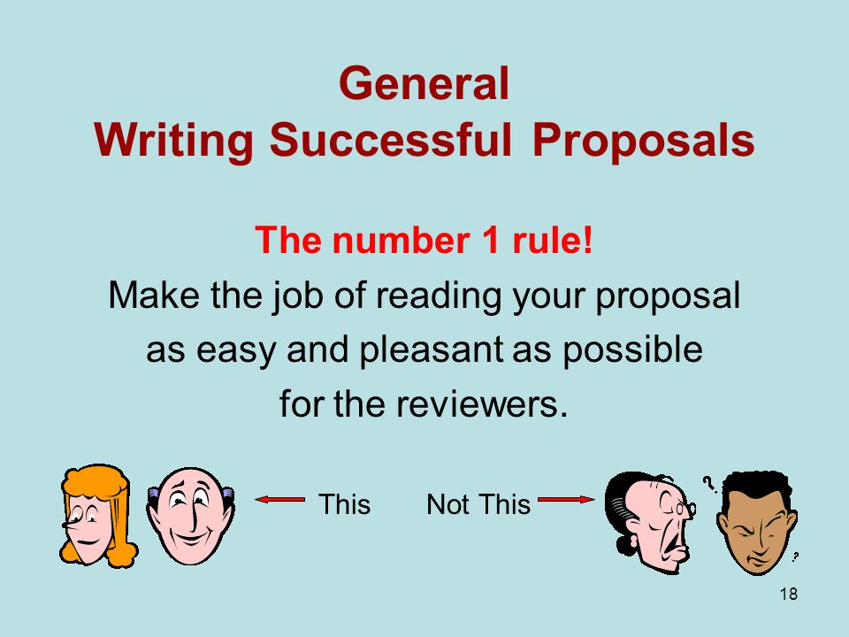 18 General Writing Successful Proposals The number 1 rule.