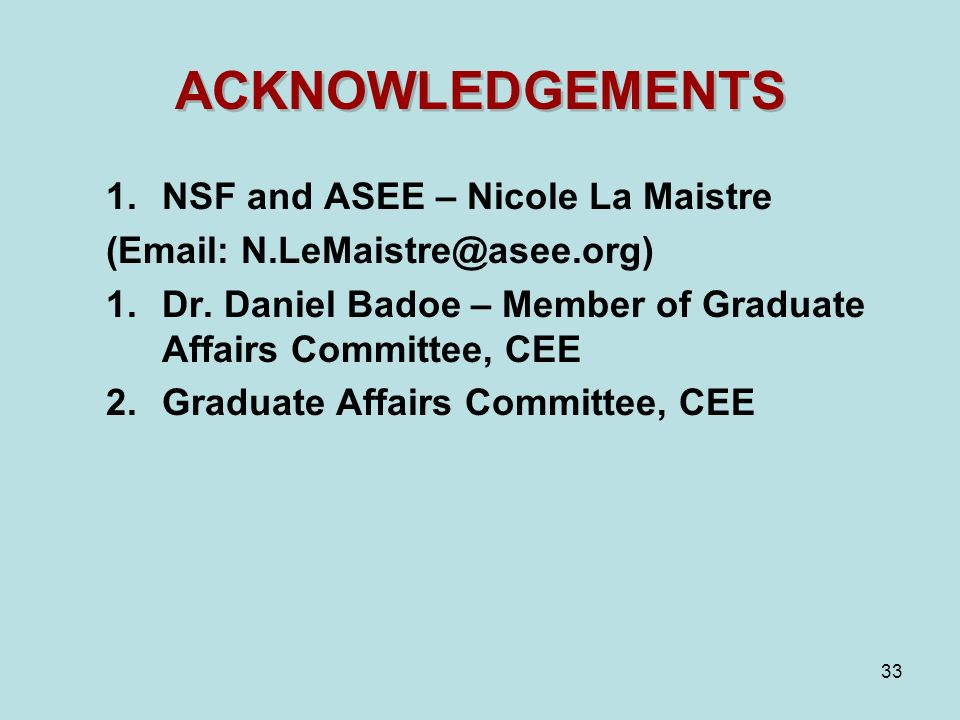 33 ACKNOWLEDGEMENTS 1.NSF and ASEE – Nicole La Maistre (Email: N.LeMaistre@asee.org) 1.Dr.
