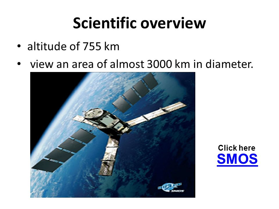 Scientific overview altitude of 755 km view an area of almost 3000 km in diameter. SMOS Click here