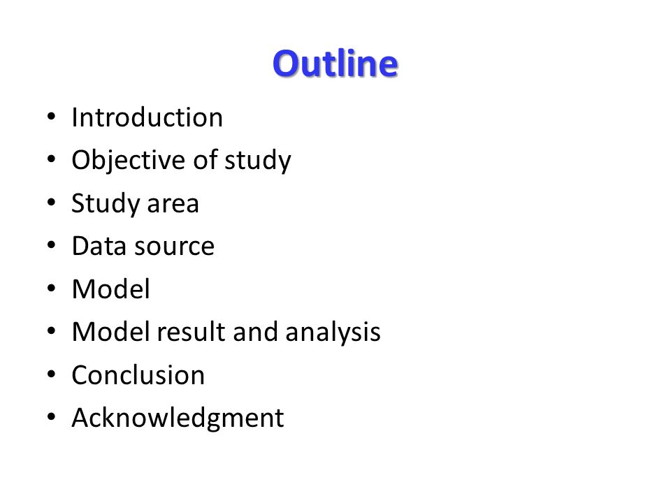 Outline Introduction Objective of study Study area Data source Model Model result and analysis Conclusion Acknowledgment