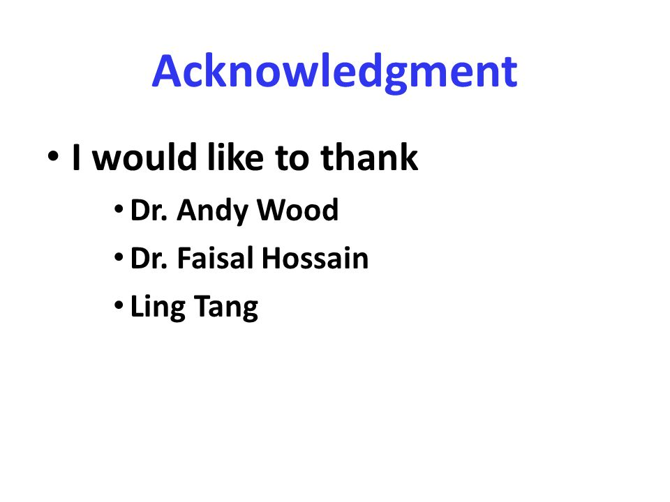 Acknowledgment I would like to thank Dr. Andy Wood Dr. Faisal Hossain Ling Tang