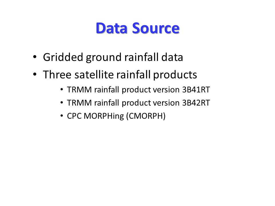 Data Source Gridded ground rainfall data Three satellite rainfall products TRMM rainfall product version 3B41RT TRMM rainfall product version 3B42RT CPC MORPHing (CMORPH)