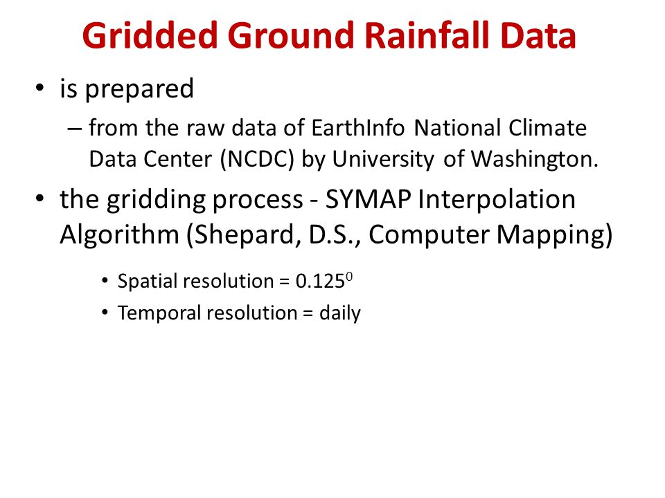 Gridded Ground Rainfall Data is prepared – from the raw data of EarthInfo National Climate Data Center (NCDC) by University of Washington.