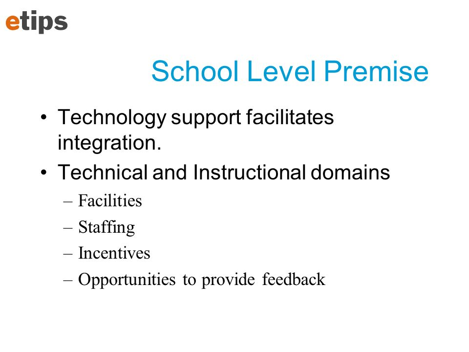School Level Premise Technology support facilitates integration.