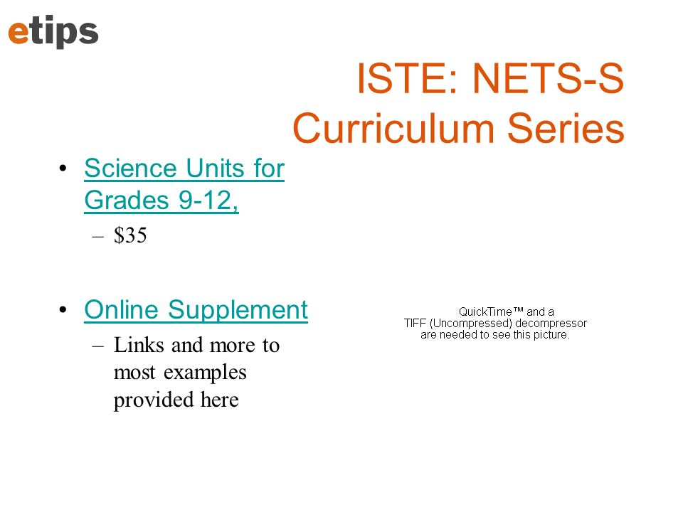 ISTE: NETS-S Curriculum Series Science Units for Grades 9-12,Science Units for Grades 9-12, –$35 Online Supplement –Links and more to most examples provided here