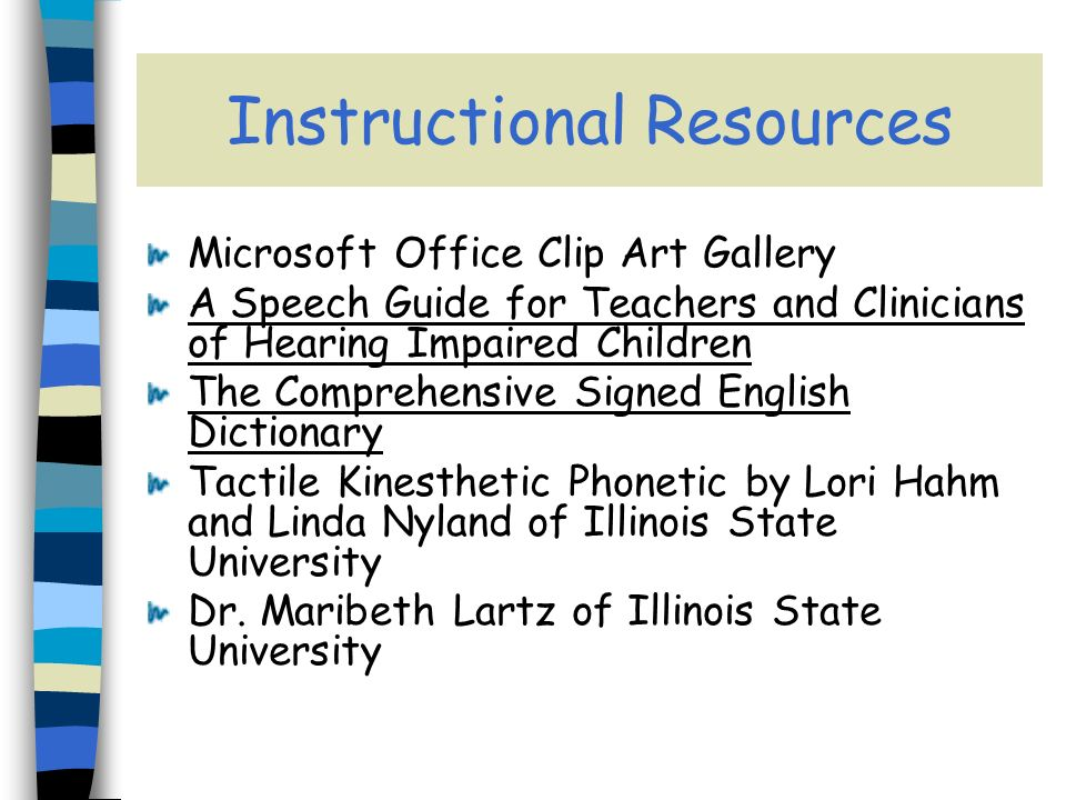 Instructional Resources Microsoft Office Clip Art Gallery A Speech Guide for Teachers and Clinicians of Hearing Impaired Children The Comprehensive Signed English Dictionary Tactile Kinesthetic Phonetic by Lori Hahm and Linda Nyland of Illinois State University Dr.