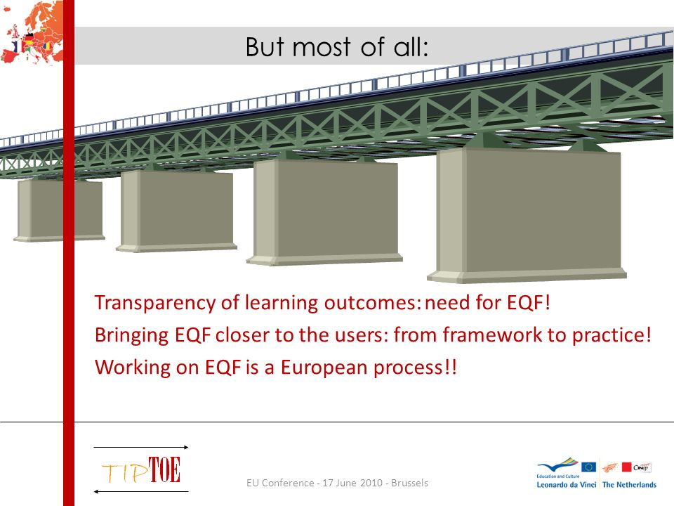 But most of all: EU Conference - 17 June 2010 - Brussels Transparency of learning outcomes: need for EQF.