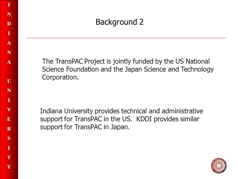 INDIANAUNIVERSITYINDIANAUNIVERSITY Indiana University provides technical and administrative support for TransPAC in the US.