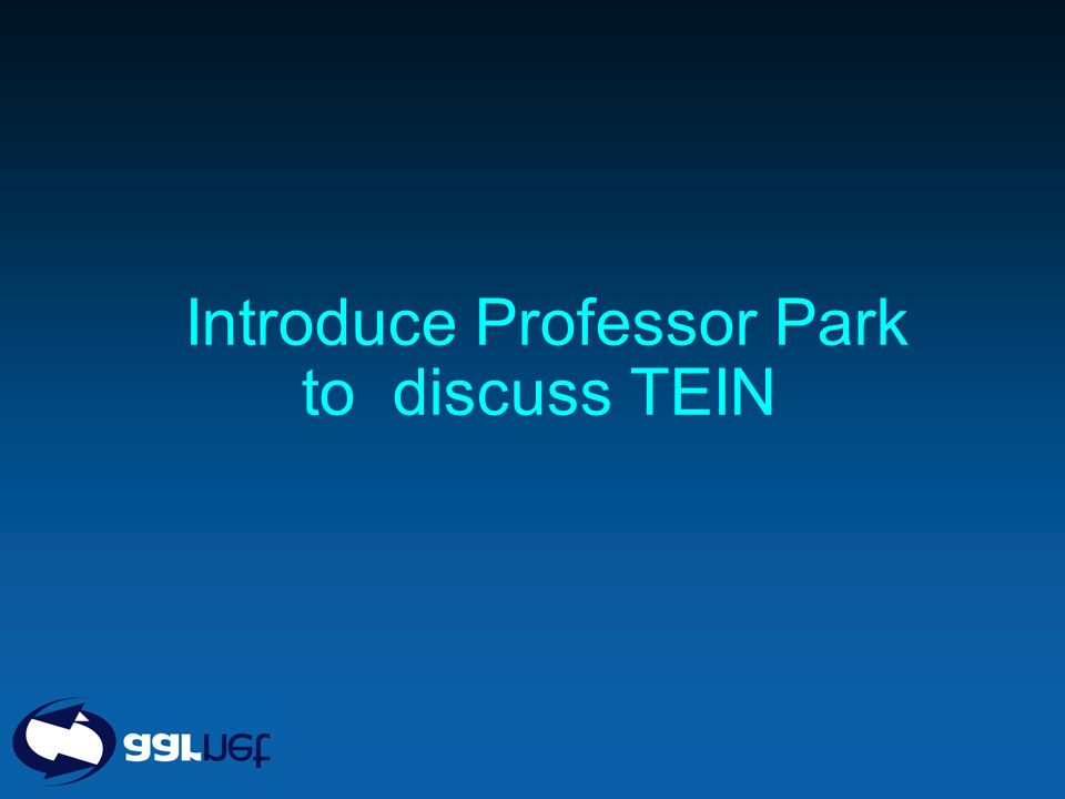 Introduce Professor Park to discuss TEIN
