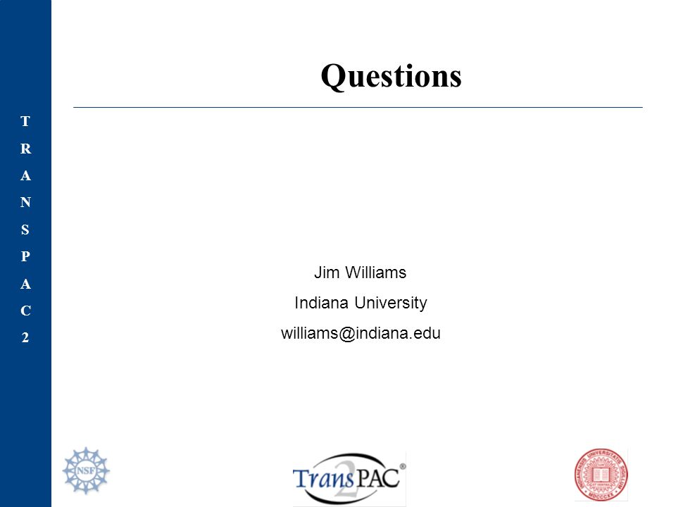 TRANSPAC2TRANSPAC2 Jim Williams Indiana University williams@indiana.edu Questions