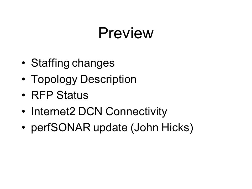 Preview Staffing changes Topology Description RFP Status Internet2 DCN Connectivity perfSONAR update (John Hicks)