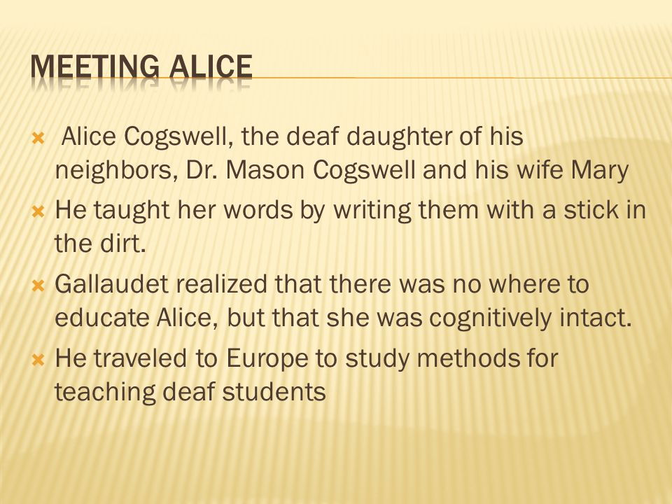 Alice Cogswell, the deaf daughter of his neighbors, Dr.
