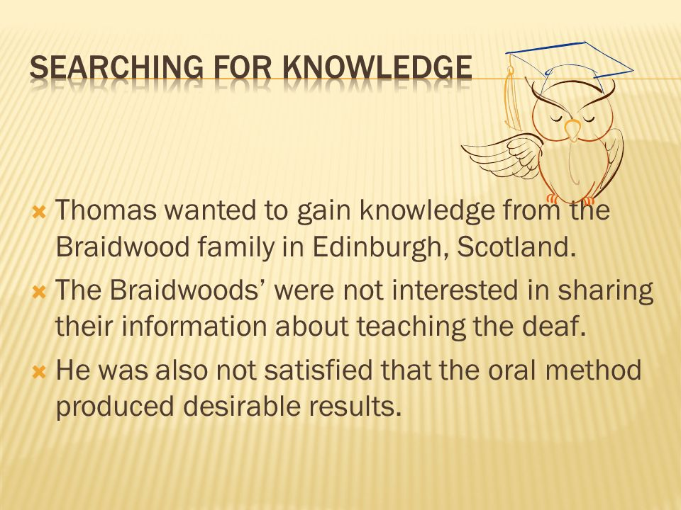 Thomas wanted to gain knowledge from the Braidwood family in Edinburgh, Scotland.