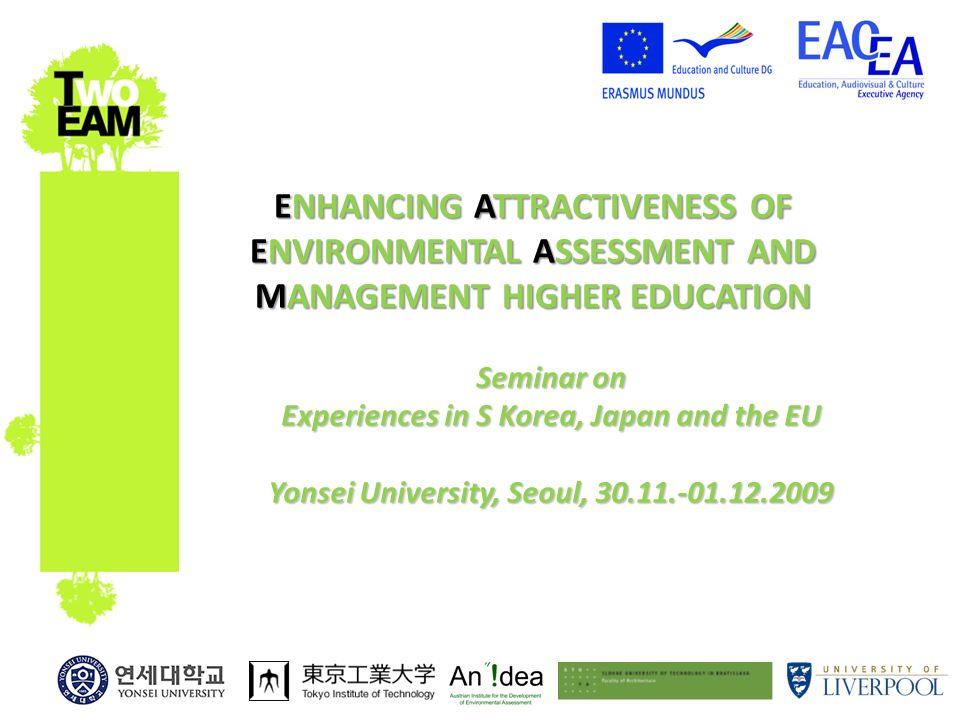 ENHANCING ATTRACTIVENESS OF ENVIRONMENTAL ASSESSMENT AND MANAGEMENT HIGHER EDUCATION Seminar on Experiences in S Korea, Japan and the EU Yonsei University, Seoul, 30.11.-01.12.2009