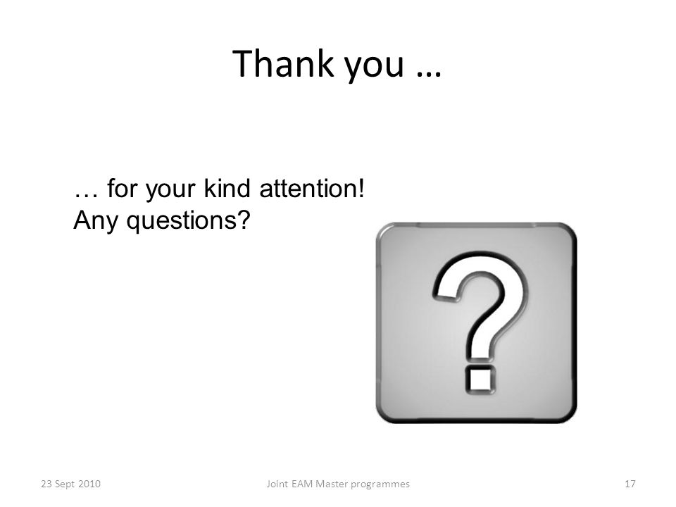 Thank you … 23 Sept 2010Joint EAM Master programmes17 … for your kind attention! Any questions
