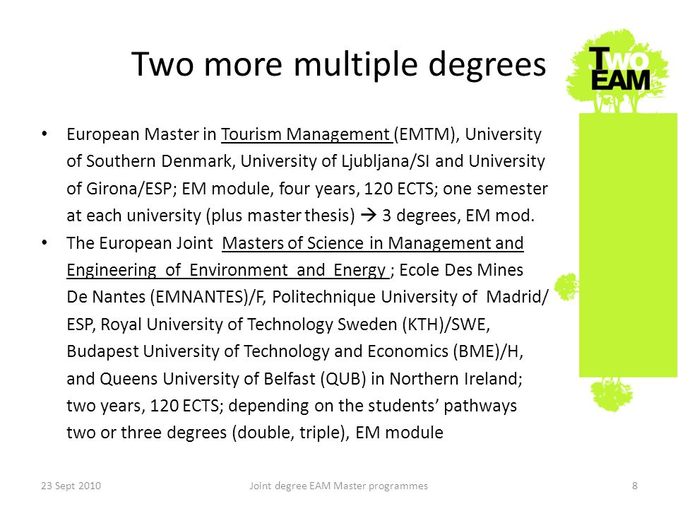 Two more multiple degrees European Master in Tourism Management (EMTM), University of Southern Denmark, University of Ljubljana/SI and University of Girona/ESP; EM module, four years, 120 ECTS; one semester at each university (plus master thesis) 3 degrees, EM mod.