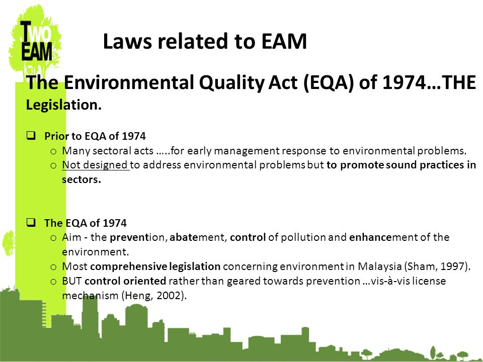 23-24 Sept 2010, University of Graz, Austria Laws related to EAM The Environmental Quality Act (EQA) of 1974…THE Legislation.