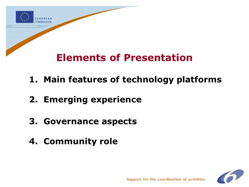 Support for the coordination of activities Elements of Presentation 1.Main features of technology platforms 2.Emerging experience 3.Governance aspects 4.Community role