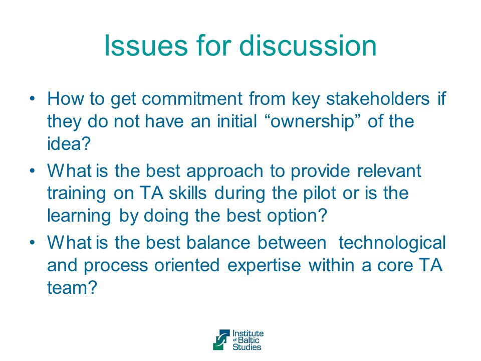 Issues for discussion How to get commitment from key stakeholders if they do not have an initial ownership of the idea.