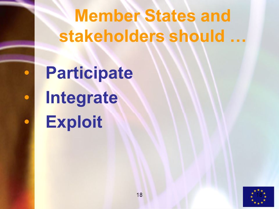 18 Member States and stakeholders should … Participate Integrate Exploit