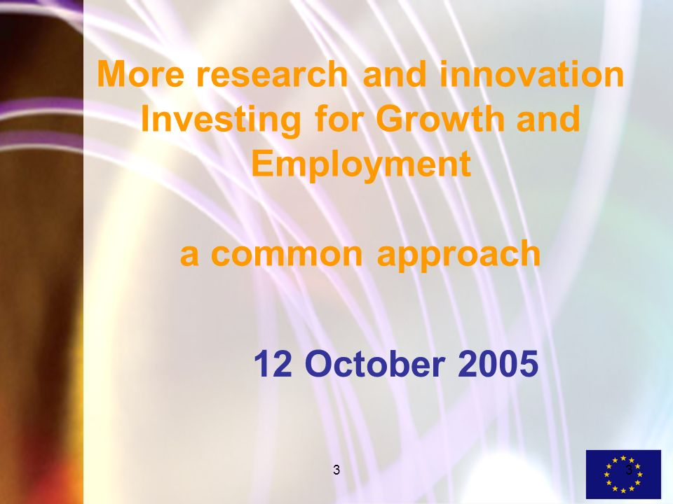 33 More research and innovation Investing for Growth and Employment a common approach 12 October 2005