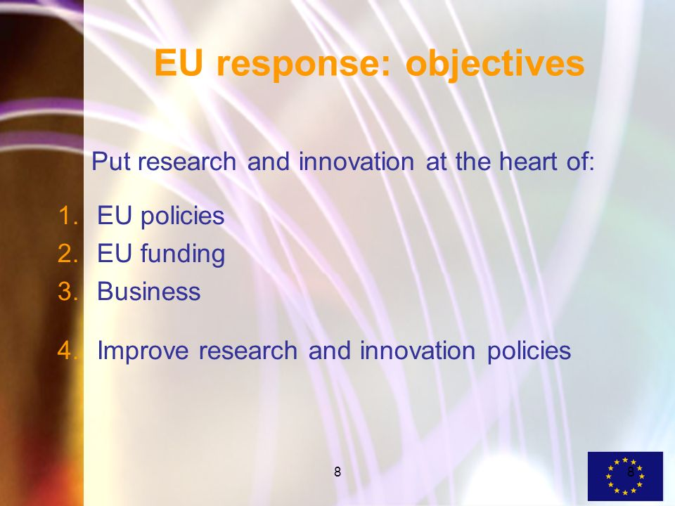 88 EU response: objectives Put research and innovation at the heart of: 1.EU policies 2.EU funding 3.Business 4.Improve research and innovation policies