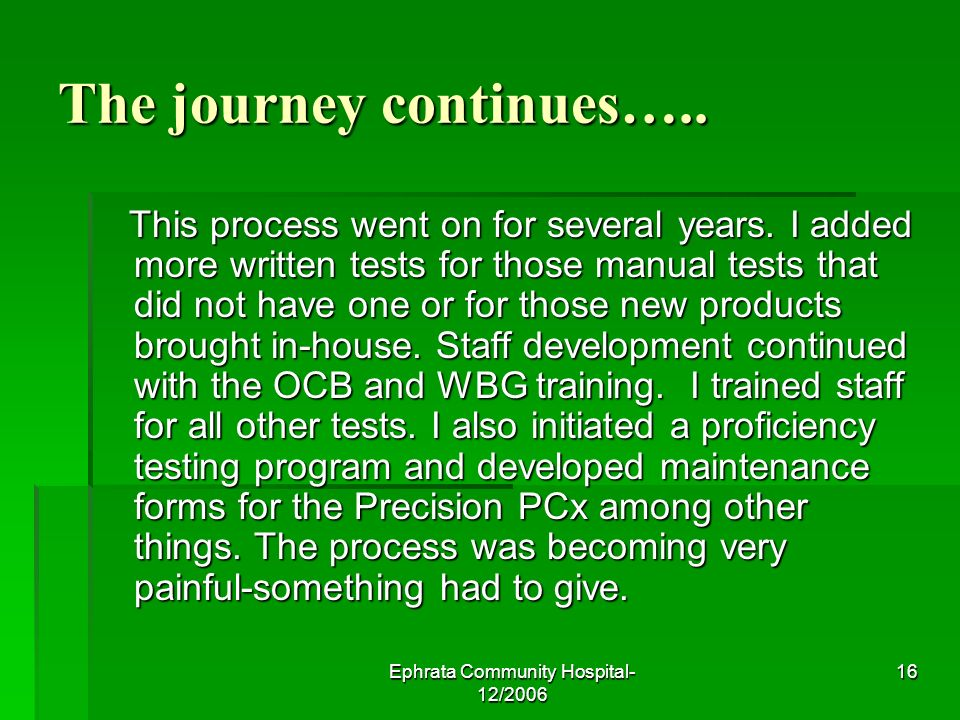 Ephrata Community Hospital- 12/2006 16 The journey continues…..