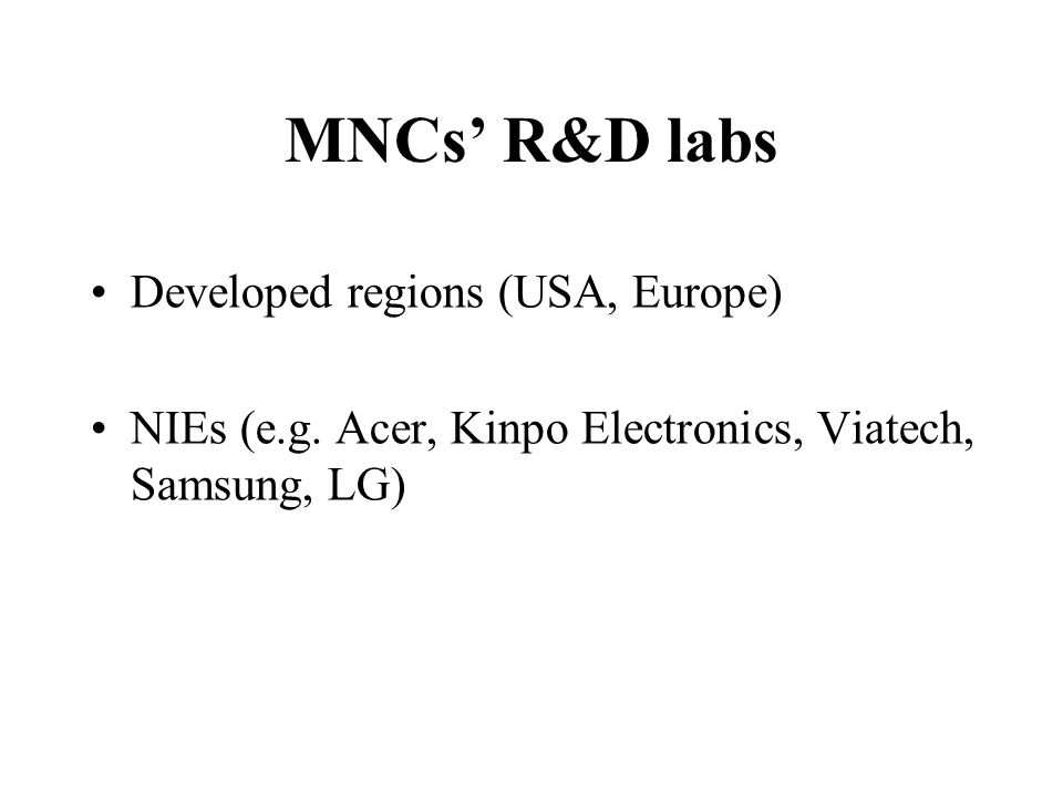 MNCs R&D labs Developed regions (USA, Europe) NIEs (e.g.