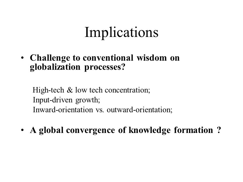 Implications Challenge to conventional wisdom on globalization processes.