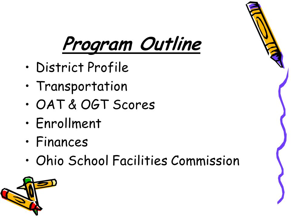 Program Outline District Profile Transportation OAT & OGT Scores Enrollment Finances Ohio School Facilities Commission