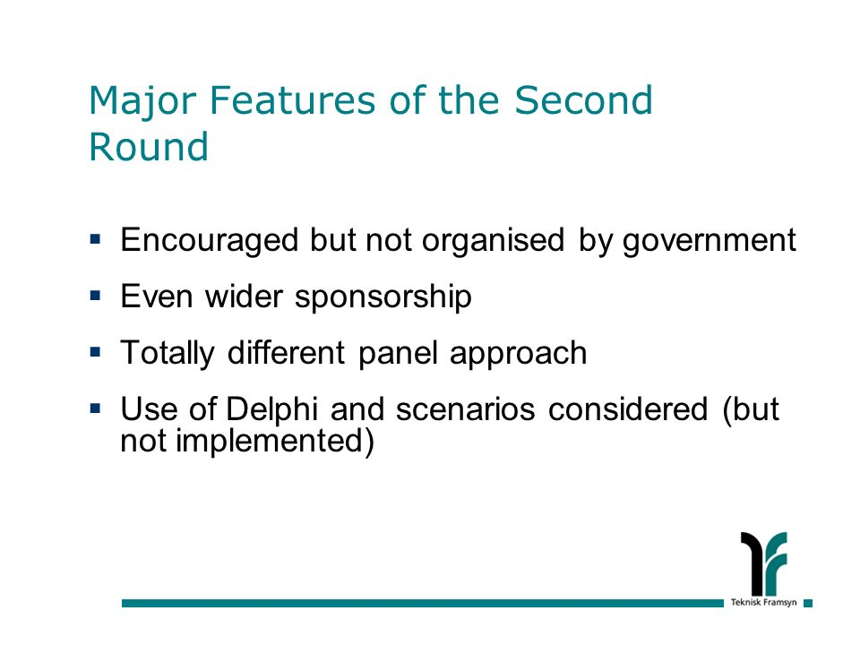 Major Features of the Second Round Encouraged but not organised by government Even wider sponsorship Totally different panel approach Use of Delphi and scenarios considered (but not implemented)