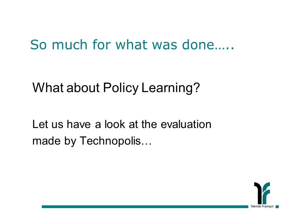 So much for what was done….. What about Policy Learning.
