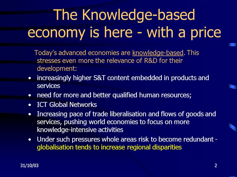 31/10/032 The Knowledge-based economy is here - with a price Todays advanced economies are knowledge-based.