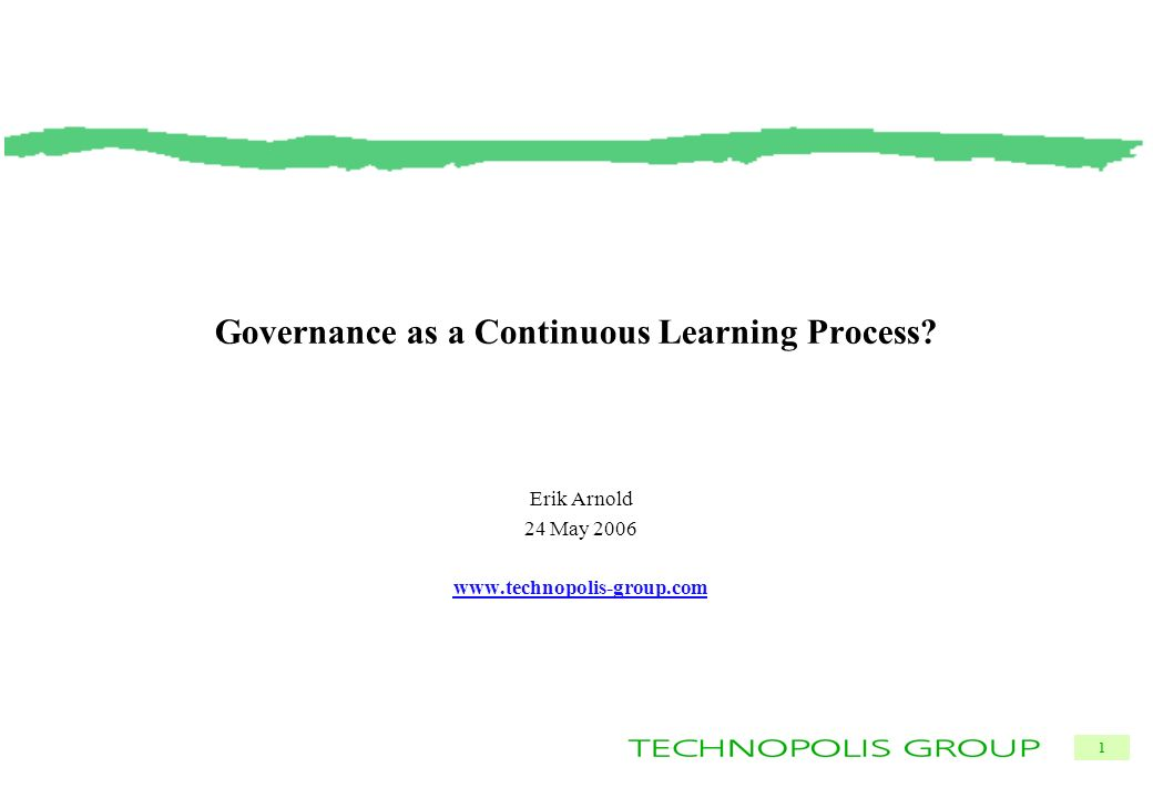 1 Governance as a Continuous Learning Process Erik Arnold 24 May 2006 www.technopolis-group.com