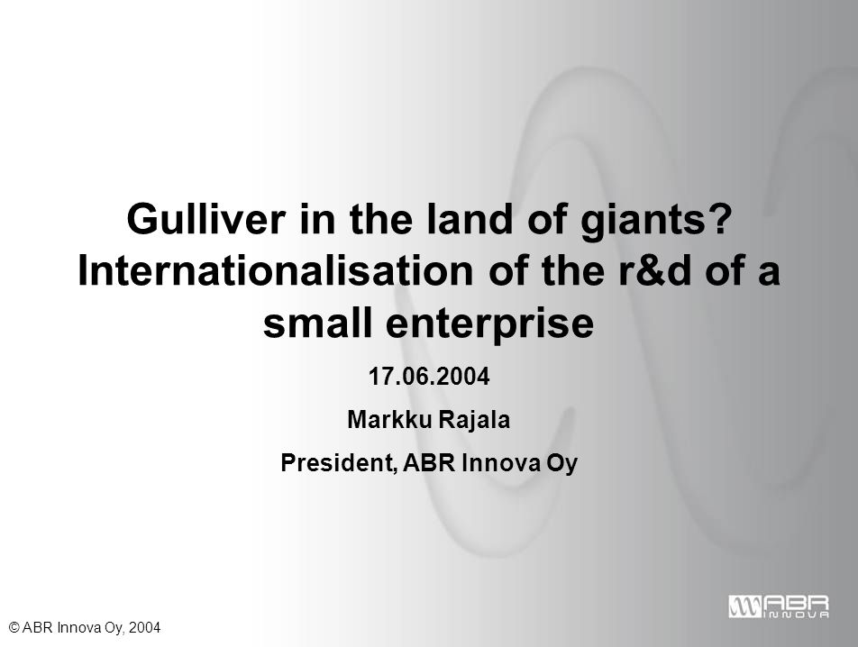 © ABR Innova Oy, 2004 Gulliver in the land of giants.
