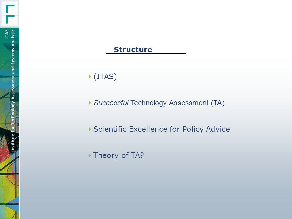 (ITAS) Successful Technology Assessment (TA) Scientific Excellence for Policy Advice Theory of TA.