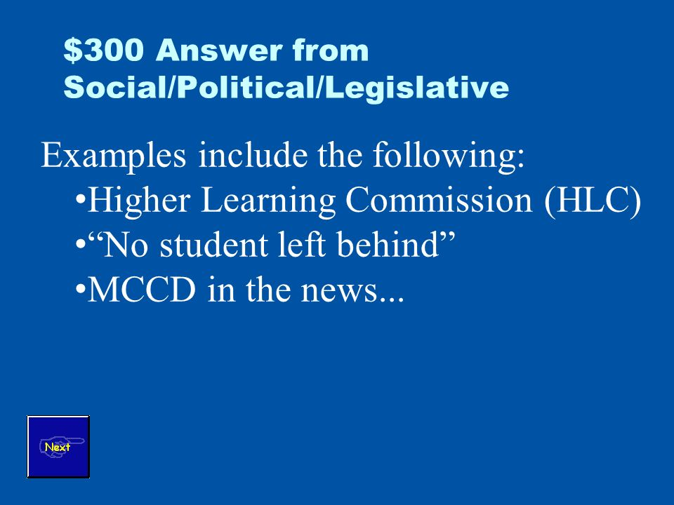 $300 Answer from Social/Political/Legislative Examples include the following: Higher Learning Commission (HLC) No student left behind MCCD in the news...