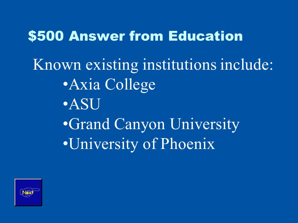 $500 Answer from Education Known existing institutions include: Axia College ASU Grand Canyon University University of Phoenix